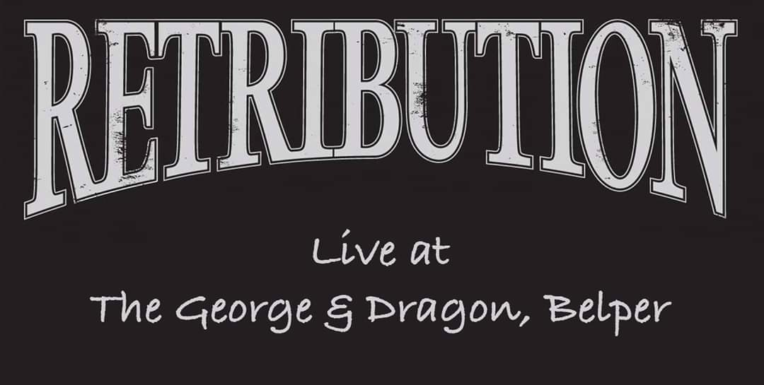 Retribution live saturday 22nd of Feb at the George and Dragon Hotel Belper
